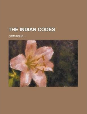 The Indian Codes; Comprising ...