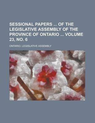 Sessional Papers of the Legislative Assembly of the Province of Ontario Volume 23, No. 6