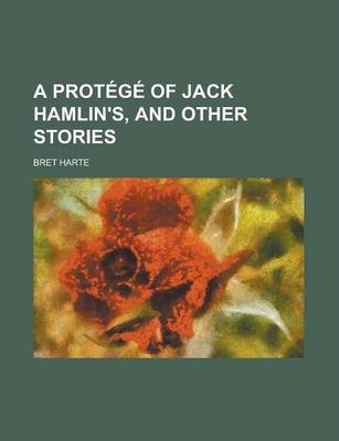 A Protege of Jack Hamlin's, and Other Stories
