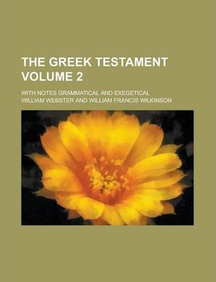 The Greek Testament; With Notes Grammatical and Exegetical Volume 2