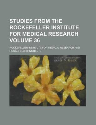Studies from the Rockefeller Institute for Medical Research Volume 36