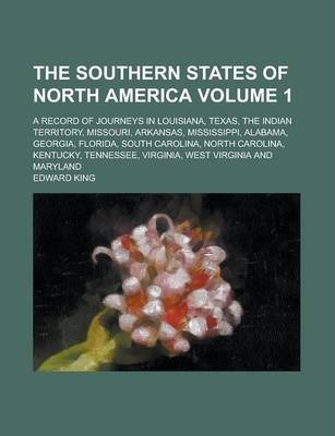 The Southern States of North America; A Record of Journeys in Louisiana, Texas, the Indian Territory, Missouri, Arkansas, Mississippi, Alabama, Georgia, Florida, South Carolina, North Carolina, Kentucky, Tennessee, Virginia, West Volume 1