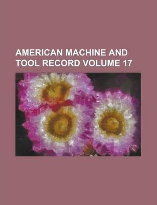 American Machine and Tool Record Volume 17