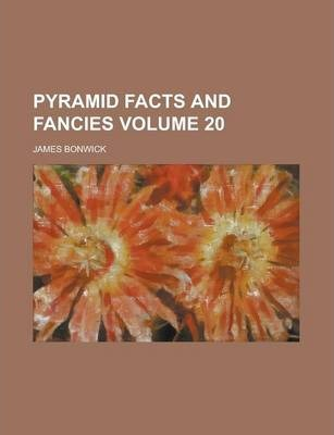 Pyramid Facts and Fancies Volume 20