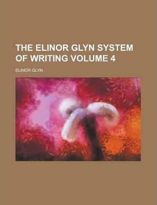The Elinor Glyn System of Writing Volume 4