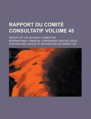 Rapport Du Comite Consultatif; Report of the Advisory Committee Volume 45