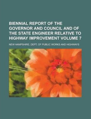 Biennial Report of the Governor and Council and of the State Engineer Relative to Highway Improvement Volume 7
