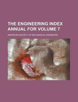The Engineering Index Annual for Volume 7