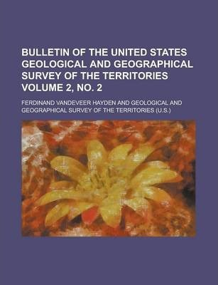 Bulletin of the United States Geological and Geographical Survey of the Territories Volume 2, No. 2