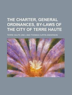 The Charter, General Ordinances, By-Laws of the City of Terre Haute