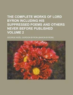 The Complete Works of Lord Byron Including His Suppressed Poems and Others Never Before Published Volume 2