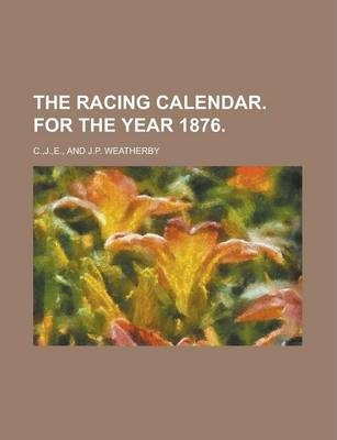 The Racing Calendar. for the Year 1876