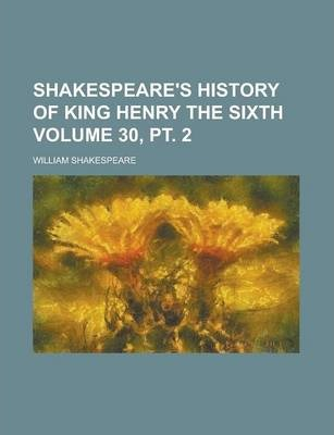 Shakespeare's History of King Henry the Sixth Volume 30, PT. 2