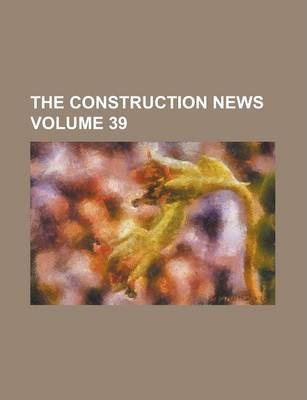 The Construction News Volume 39