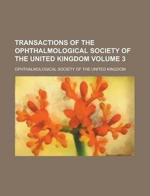 Transactions of the Ophthalmological Society of the United Kingdom Volume 3