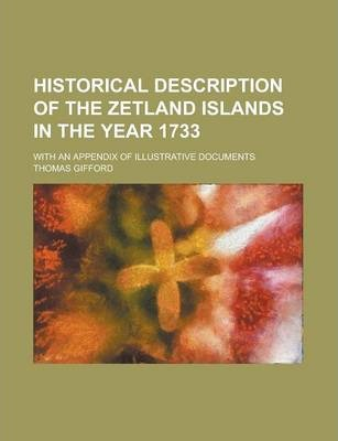 Historical Description of the Zetland Islands in the Year 1733; With an Appendix of Illustrative Documents