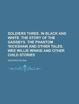 Soldiers Three. in Black and White. the Story of the Gadsbys. the Phantom 'Rickshaw and Other Tales. Wee Willie Winkie and Other Child Stories