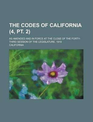 The Codes of California; As Amended and in Force at the Close of the Forty-Third Session of the Legislature, 1919 (4, PT. 2)