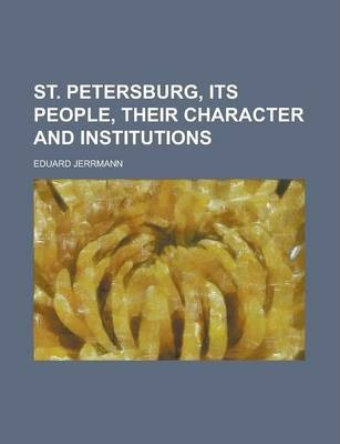 St. Petersburg, Its People, Their Character and Institutions