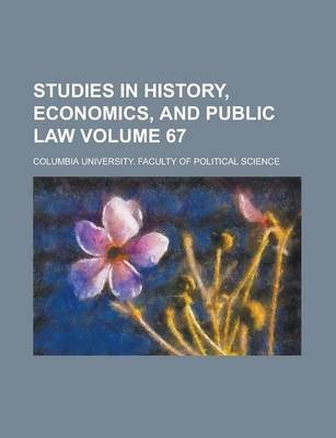 Studies in History, Economics, and Public Law Volume 67
