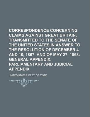 Correspondence Concerning Claims Against Great Britain, Transmitted to the Senate of the United States in Answer to the Resolution of December 4 and 10, 1867, and of May 27, 1868