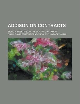 Addison on Contracts; Being a Treatise on the Law of Contracts