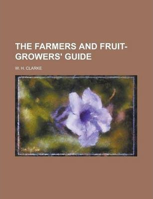 The Farmers and Fruit-Growers' Guide