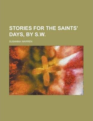 Stories for the Saints' Days, by S.W