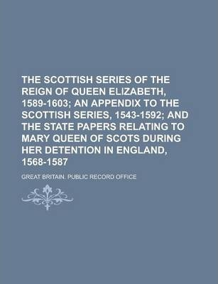 The Scottish Series of the Reign of Queen Elizabeth, 1589-1603