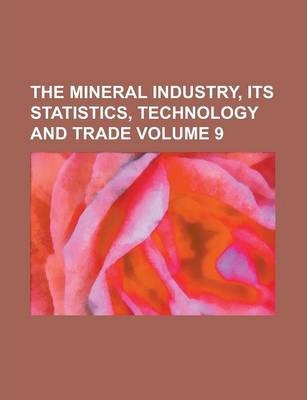 The Mineral Industry, Its Statistics, Technology and Trade Volume 9