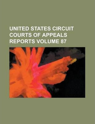United States Circuit Courts of Appeals Reports Volume 87