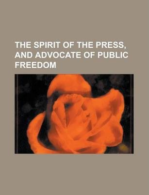 The Spirit of the Press, and Advocate of Public Freedom