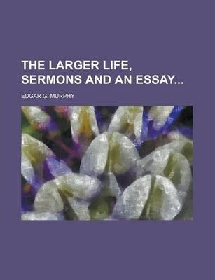 The Larger Life, Sermons and an Essay