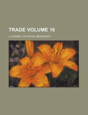 Trade; A Journal for Retail Merchants Volume 16