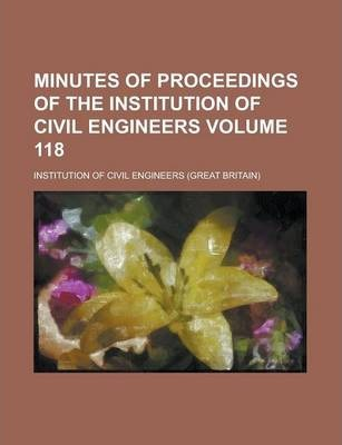 Minutes of Proceedings of the Institution of Civil Engineers Volume 118