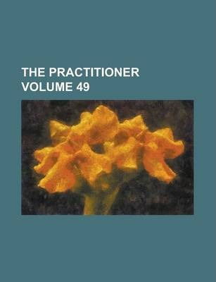 The Practitioner Volume 49