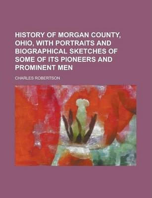History of Morgan County, Ohio, with Portraits and Biographical Sketches of Some of Its Pioneers and Prominent Men