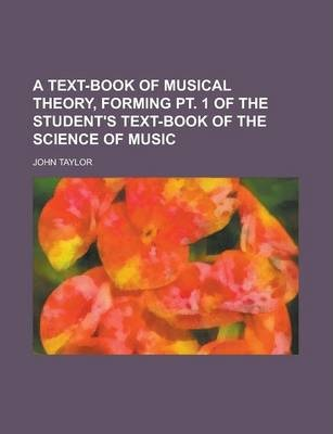 A Text-Book of Musical Theory, Forming PT. 1 of the Student's Text-Book of the Science of Music