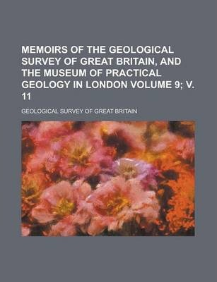 Memoirs of the Geological Survey of Great Britain, and the Museum of Practical Geology in London Volume 9; V. 11