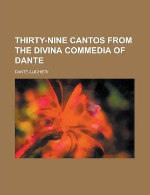 Thirty-Nine Cantos from the Divina Commedia of Dante