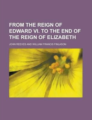 From the Reign of Edward VI. to the End of the Reign of Elizabeth