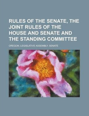 Rules of the Senate, the Joint Rules of the House and Senate and the Standing Committee