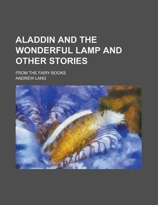 Aladdin and the Wonderful Lamp and Other Stories; From the Fairy Books