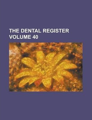 The Dental Register Volume 40