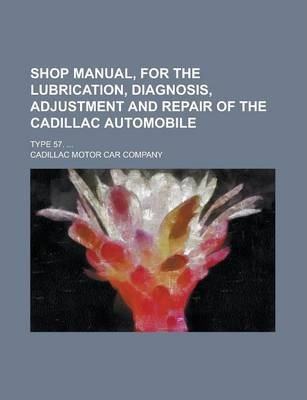 Shop Manual, for the Lubrication, Diagnosis, Adjustment and Repair of the Cadillac Automobile; Type 57. ...