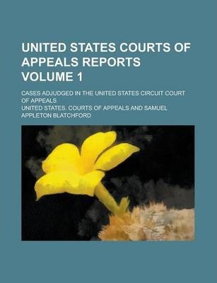 United States Courts of Appeals Reports; Cases Adjudged in the United States Circuit Court of Appeals Volume 1
