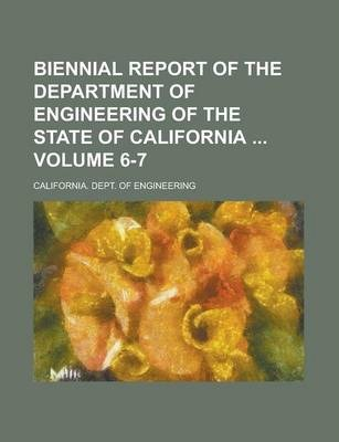 Biennial Report of the Department of Engineering of the State of California Volume 6-7