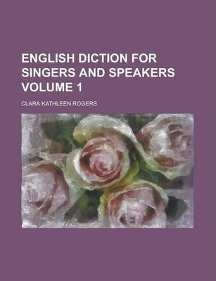 English Diction for Singers and Speakers Volume 1