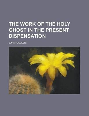 The Work of the Holy Ghost in the Present Dispensation