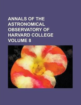 Annals of the Astronomical Observatory of Harvard College Volume 8